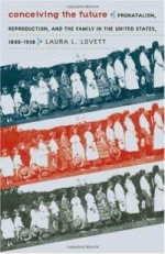 Conceiving the Future: Pronatalism, Reproduction & the Family in the United States, 1890-1938