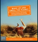 Wake Up and Smell the Planet: The Non-Pompous, Non-Preach Grist Guide to Greening Your Day