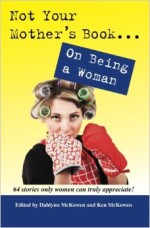 Nonfiction Book Review: Not Your Mother's Book…On Being a Woman