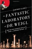 On the Heels of the 70th Anniversary of Auschwitz: The Fantastic Laboratory of Dr. Weigl