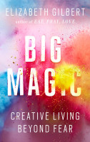 On Elizabeth Gilbert's New Book, Big Magic: Creative Living Beyond Fear
